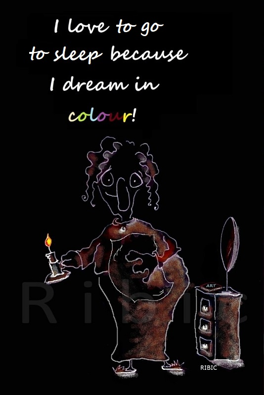 I love to go to sleep because I dream in colour!